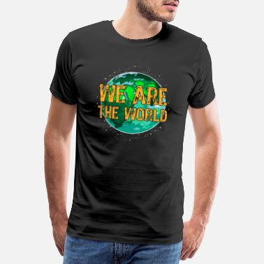 Save The World We Are The World saying environment unity solidarity - Men's Premium T-Shirt