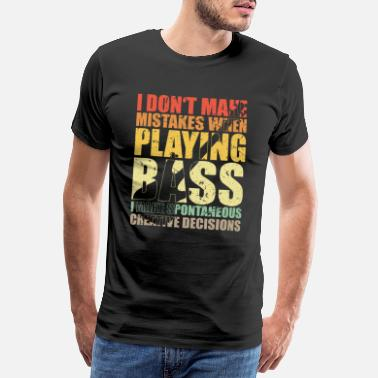 Player I DON'T MAKE MISTAKES WHEN PLAYING BASS bass player - Men's Premium T-Shirt