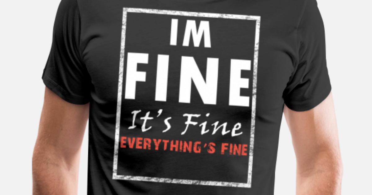 184257169 I'm Fine, It's Fine, Sarcastic T-Shirt Men's Premium T-Shirt ...