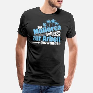 Majorca For born in Mallorca forced to work - Men's Premium T-Shirt