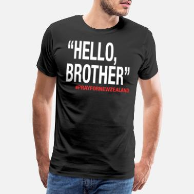 Morde Hello Brother Christchurch pray for new zealand - Männer Premium T-Shirt