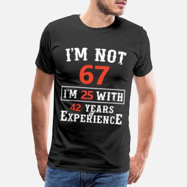 67 I'm not 67 I'm 25 with 42 years of experience - Men's Premium T-Shirt