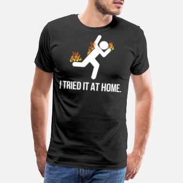 Home I tried it at home shirt - Men's Premium T-Shirt