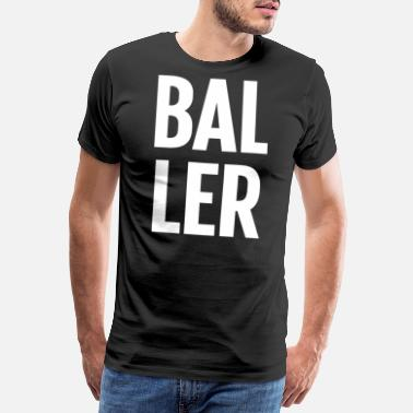 Add Text Big Baller Basketball Make Money Entrepreneur - Men's Premium T-Shirt