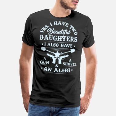 Dad Dad & Mom T-shirt - I have Two Beautiful Daughters - T-shirt Premium Homme