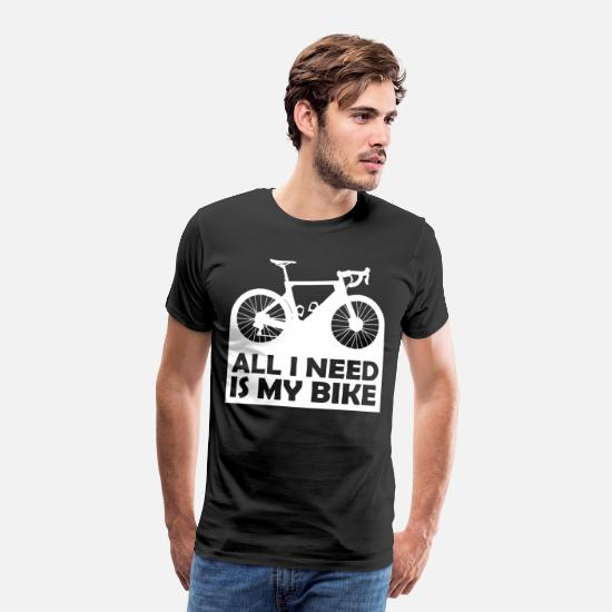 Gift Idea T-Shirts - Cycling Rennrad All I need is my bike weiss - Men's Premium T-Shirt black