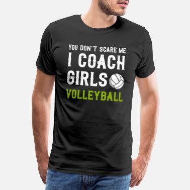 Bangerik Je Do not Scare Me I Coach Girls Volleyball - Mannen Premium T-shirt