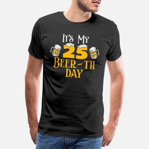 25th Birthday Gift Beer Idea Mens Premium T Shirt