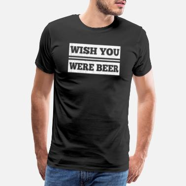 Sarkastisch wish you where beer - Männer Premium T-Shirt
