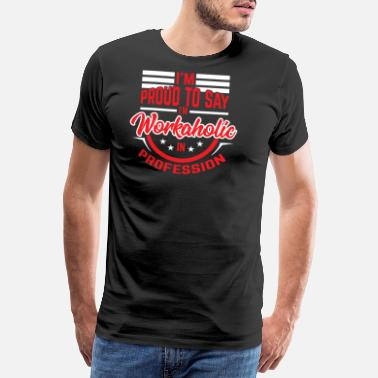 24h Workaholic - I'm proud - workaholic profession - Männer Premium T-Shirt