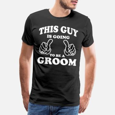 Groom This Guy is going to be a Groom - Men's Premium T-Shirt