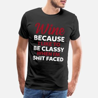 Im Not Like A Boss Wine Because I Like To Be Classy When I'm Shit - Men's Premium T-Shirt