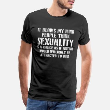 Think Pink Blows My Mind People Think Sexuality Is A Choice - Männer Premium T-Shirt