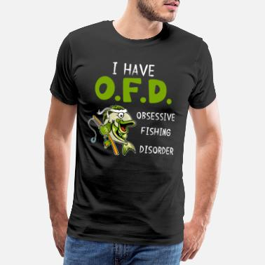 Daddies I Have OFD Obsessive Fishing Disorder T Shirt - Männer Premium T-Shirt