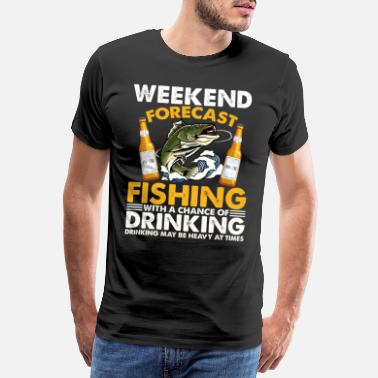 With Full Force Weekend Forecast Fishing With A Chance Of Drinking - Männer Premium T-Shirt