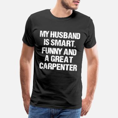 Keeper My Husband Is Smart Funny And A Great Carpenter - Men's Premium T-Shirt