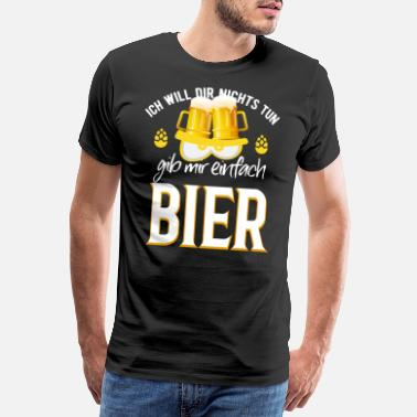 Alster Beer saying I just want beer drinking shirt - Men's Premium T-Shirt
