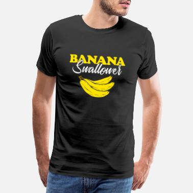 Banana swallower present perverse blowjob blowjob - Men's Premium T-Shirt