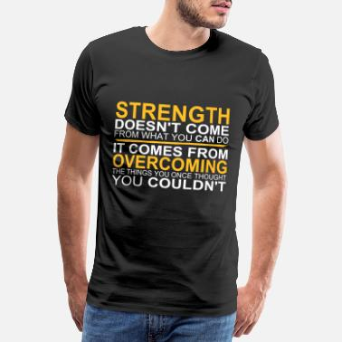 Strength Strength comes from Overcoming - Men's Premium T-Shirt