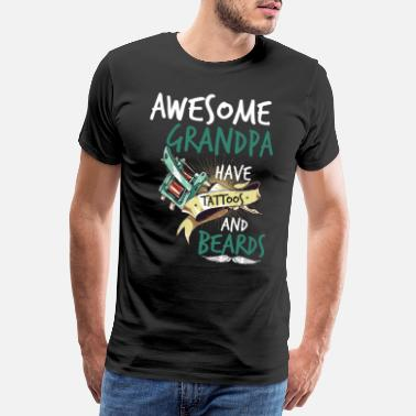 Awesome Grandpa Have Tattoos And Beards - Men's Premium T-Shirt