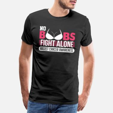 Fight No boobs fight alone awareness month - Men's Premium T-Shirt