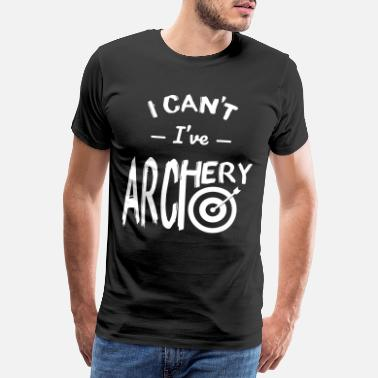 Arc I can't I've archery - T-shirt premium Homme