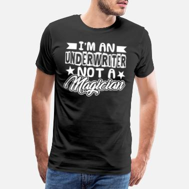T Underwriter Not A Magician - Premium T-shirt mænd