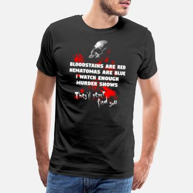 Bloodstain BLOODSTAINS ARE RED - Men's Premium T-Shirt