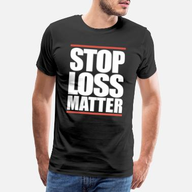 Profit trading stop loss matter limit stock exchange losses - Men's Premium T-Shirt