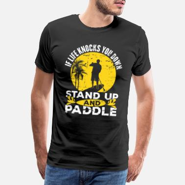 Stand Je Down Stand Up Paddle - SUP - Mannen premium T-shirt