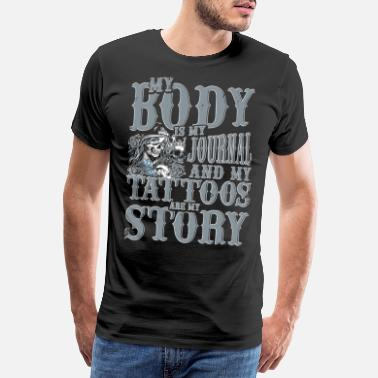 Stechen My body is my journal and my tattoos are my story - Männer Premium T-Shirt