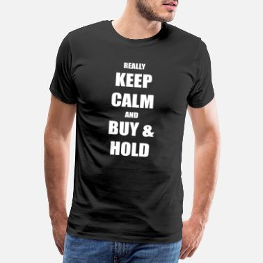 Quote really keep calm and buy & hold - funny quote - Männer Premium T-Shirt