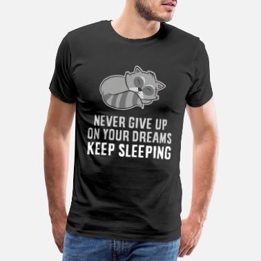Lazy Never Give Up Your Dreams Keep Sleeping Raccoon - Men's Premium T-Shirt