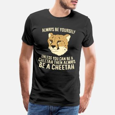 Africa Always be yourself unless you can be a Cheetah - Men's Premium T-Shirt