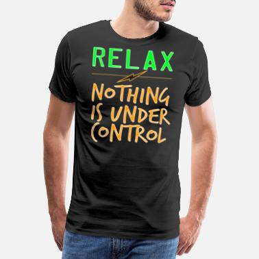Autoridad Diseño de camiseta Relax Nothing Is Under Control - Camiseta premium hombre