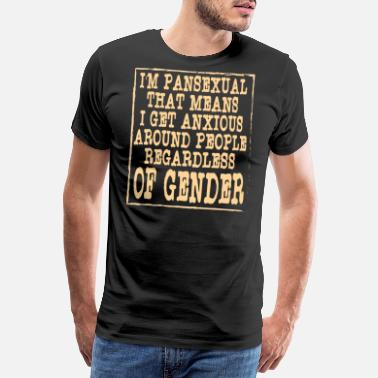 Gender I'm Pansexual That Means I Get Anxious Around - Men's Premium T-Shirt