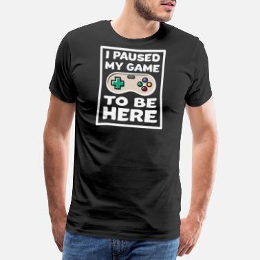 Computer I paused my game to be here gaming - Men's Premium T-Shirt