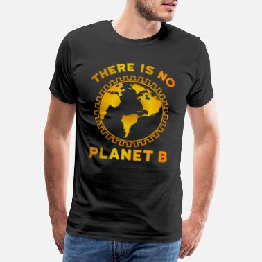 B There Is No Planet B - Men's Premium T-Shirt