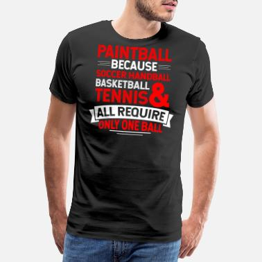 Fear Quotes Paintball Because Soccer Handball Volleyball - Men's Premium T-Shirt