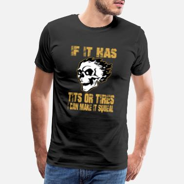 Tits Sprüche If it has tits or tires i can make it squeal - Männer Premium T-Shirt
