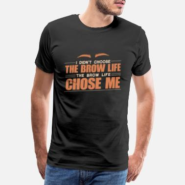 Eyelashes I Did not Choose The Brow Life - Men's Premium T-Shirt