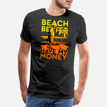 6be8554351 Funny Beach Better Have My Money Funny Metal Detecting - Mannen premium T- shirt