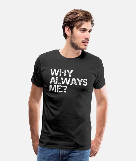 Mad T-shirts - why always me? - Premium T-shirt mænd sort