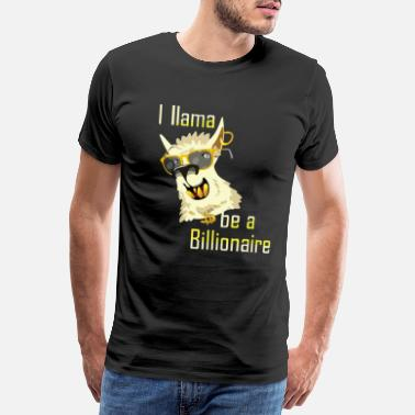 Billionaires Lama be a Billionaire - cool gift saying - Men's Premium T-Shirt