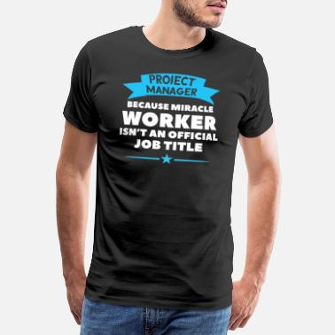 Manager Work Miracle Project Manager T-Shirt prezent - Koszulka męska Premium