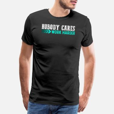 Girlfriend Birthday Nobody cares workout fitness motivation gift - Men's Premium T-Shirt