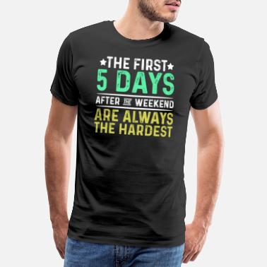 Monday Sunday Hard 5 days after the weekend colleague gift - Men's Premium T-Shirt