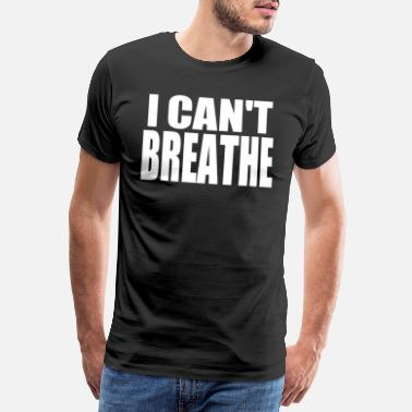 Black i can't breathe - Men's Premium T-Shirt