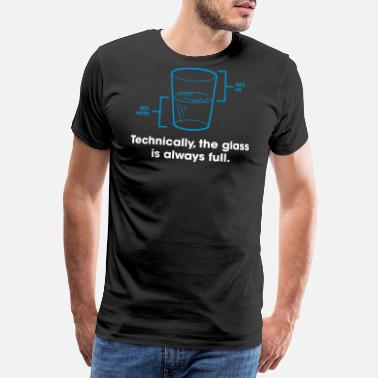 Enigma Strictly Speaking, The Glass Is Always Full. - Men's Premium T-Shirt