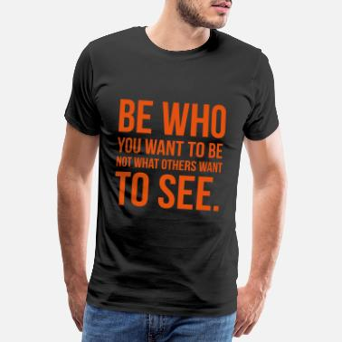 Quote Be who you want to be not what they want to see - Men's Premium T-Shirt